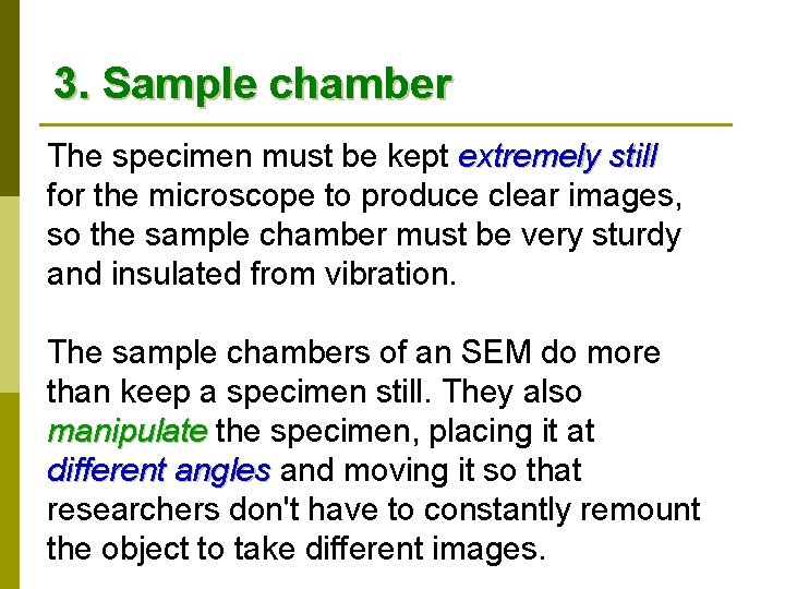 3. Sample chamber The specimen must be kept extremely still for the microscope to