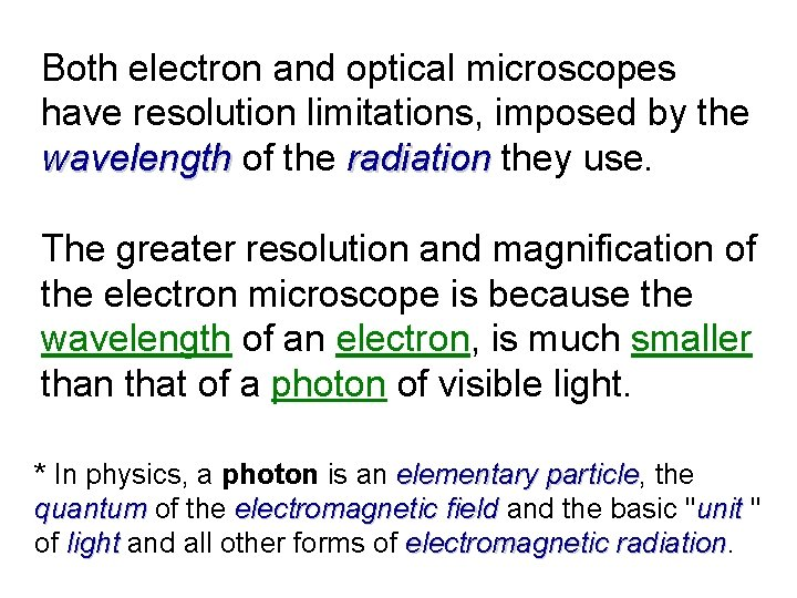 Both electron and optical microscopes have resolution limitations, imposed by the wavelength of the