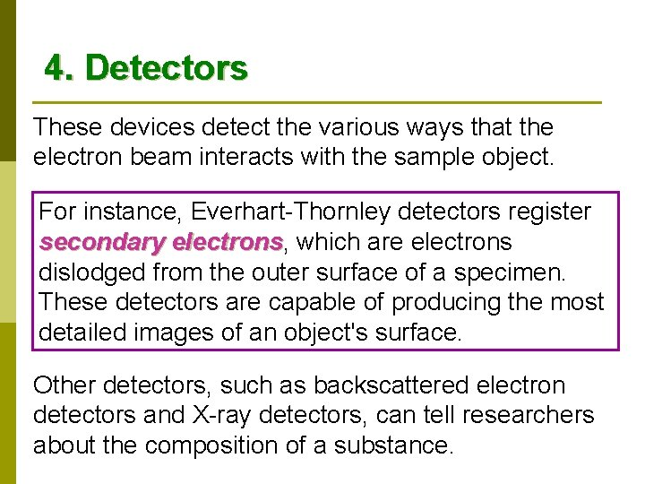 4. Detectors These devices detect the various ways that the electron beam interacts with
