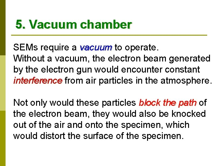 5. Vacuum chamber SEMs require a vacuum to operate. vacuum Without a vacuum, the