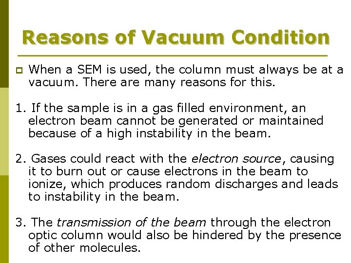 Reasons of Vacuum Condition p When a SEM is used, the column must always