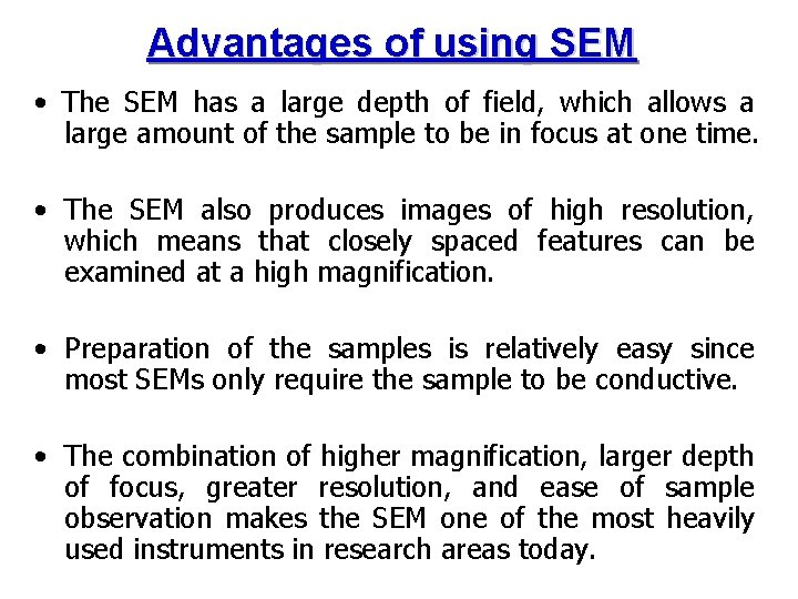 Advantages of using SEM • The SEM has a large depth of field, which