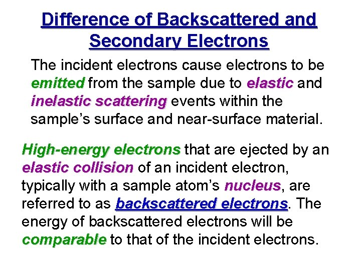 Difference of Backscattered and Secondary Electrons The incident electrons cause electrons to be emitted