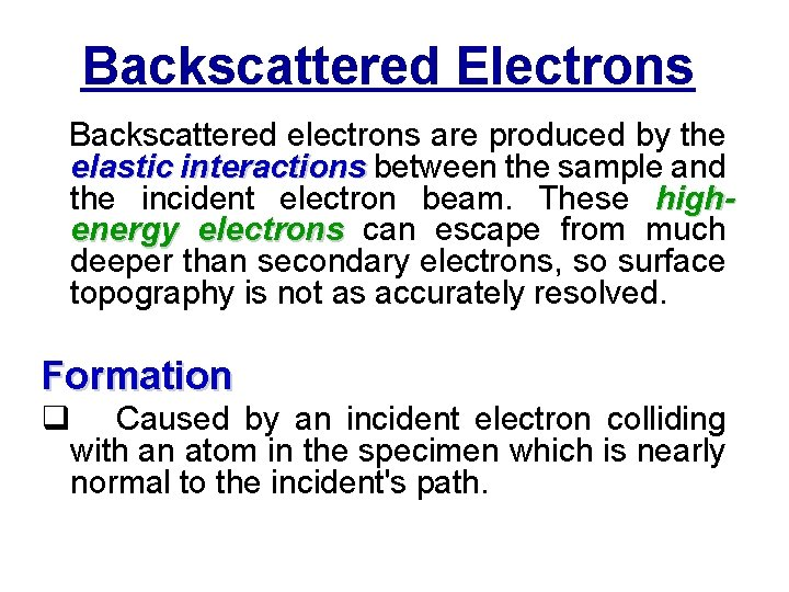 Backscattered Electrons Backscattered electrons are produced by the elastic interactions between the sample and