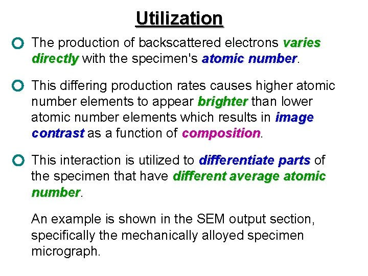 Utilization The production of backscattered electrons varies directly with the specimen's atomic number. directly