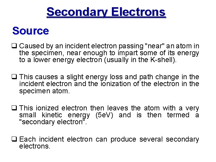 """Secondary Electrons. Source q Caused by an incident electron passing """"near"""" an atom in"""
