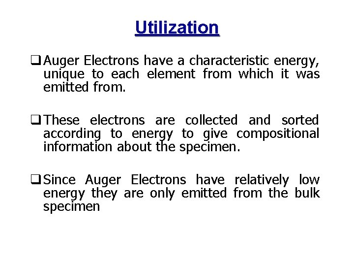 Utilization q Auger Electrons have a characteristic energy, unique to each element from which