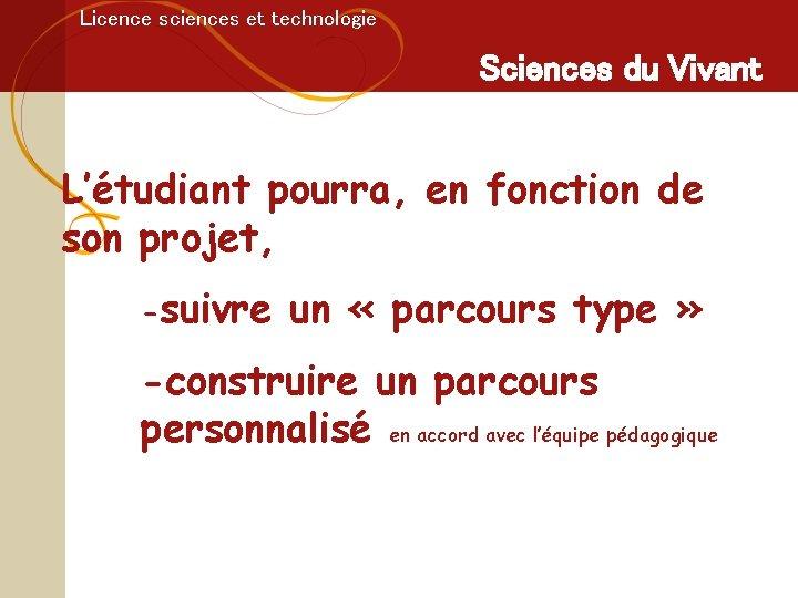 Licence sciences et technologie Sciences du Vivant L'étudiant pourra, en fonction de son projet,