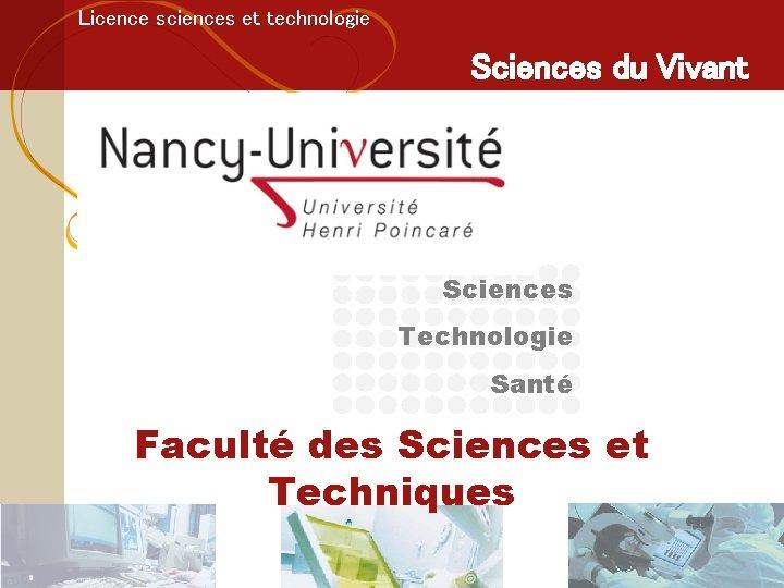 Licence sciences et technologie Sciences du Vivant Sciences Technologie Santé Faculté des Sciences et