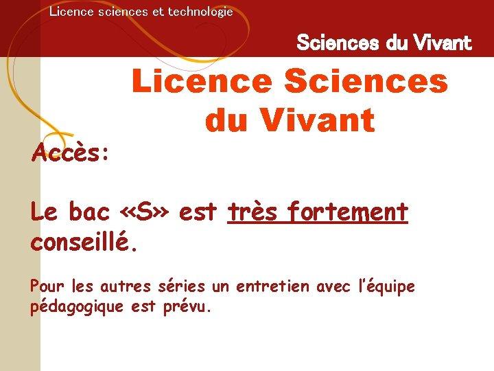 Licence sciences et technologie Sciences du Vivant Accès: Licence Sciences du Vivant Le bac