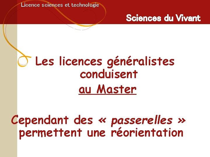 Licence sciences et technologie Sciences du Vivant Licence Sciences du Vivant Les licences généralistes
