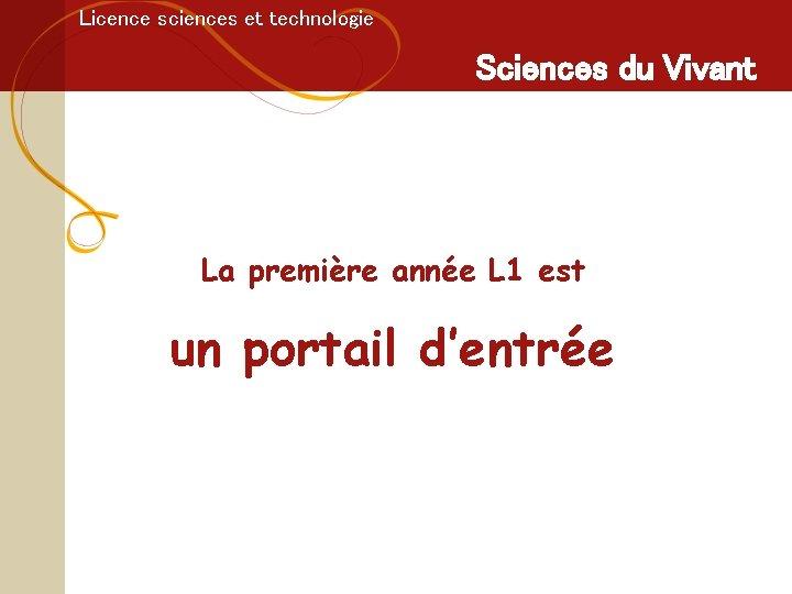 Licence sciences et technologie Sciences du Vivant La première année L 1 est un