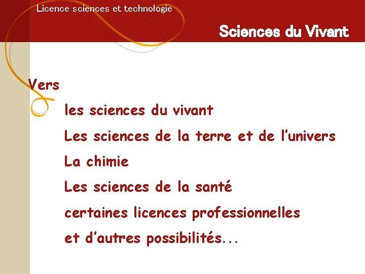 Licence sciences et technologie Sciences du Vivant Vers les sciences du vivant Les sciences