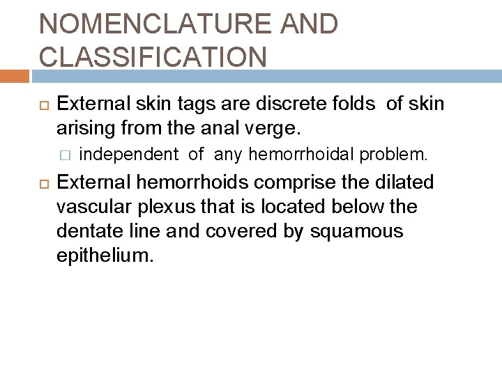 NOMENCLATURE AND CLASSIFICATION External skin tags are discrete folds of skin arising from the