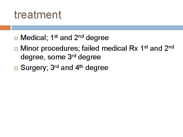 treatment Medical; 1 st and 2 nd degree Minor procedures; failed medical Rx 1