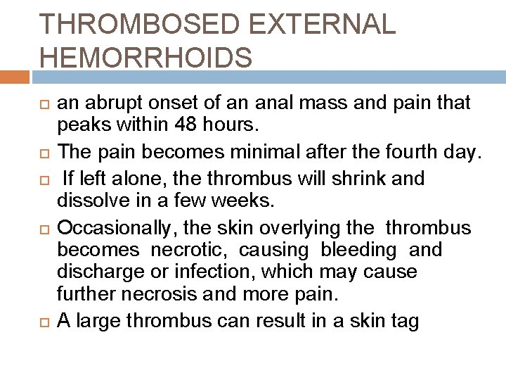 THROMBOSED EXTERNAL HEMORRHOIDS an abrupt onset of an anal mass and pain that peaks