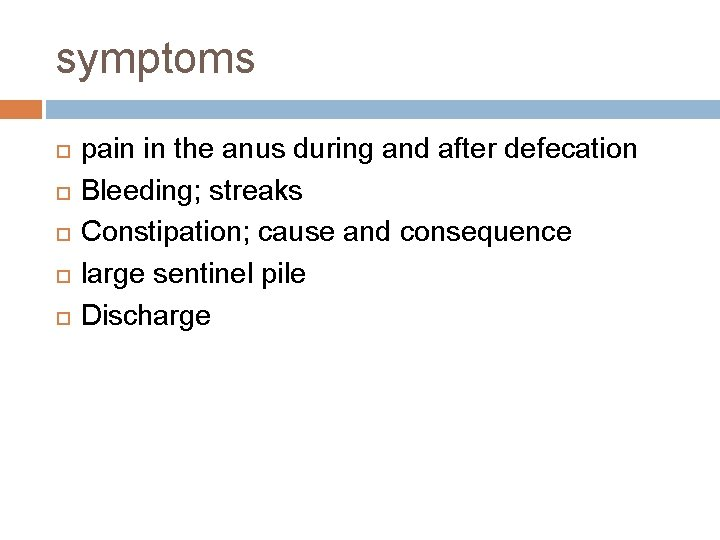 symptoms pain in the anus during and after defecation Bleeding; streaks Constipation; cause and