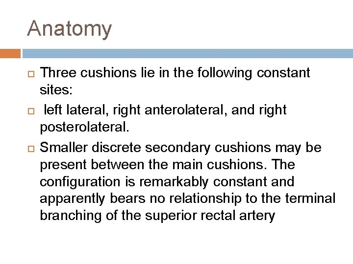 Anatomy Three cushions lie in the following constant sites: left lateral, right anterolateral, and