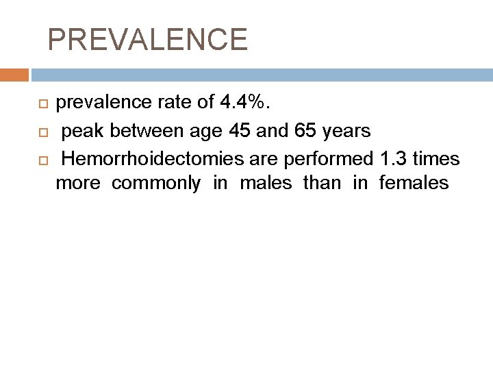 PREVALENCE prevalence rate of 4. 4%. peak between age 45 and 65 years Hemorrhoidectomies