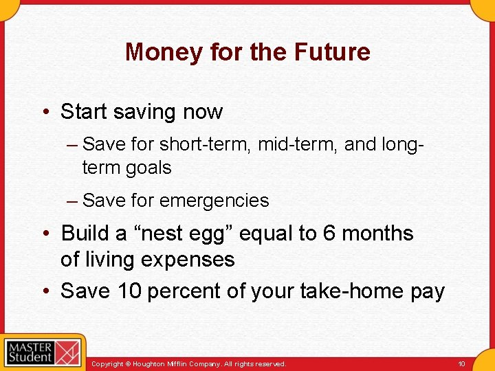 Money for the Future • Start saving now – Save for short-term, mid-term, and