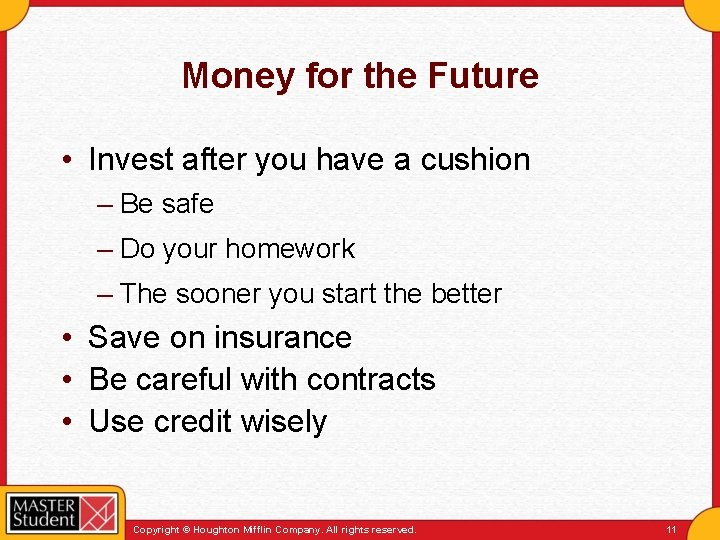 Money for the Future • Invest after you have a cushion – Be safe