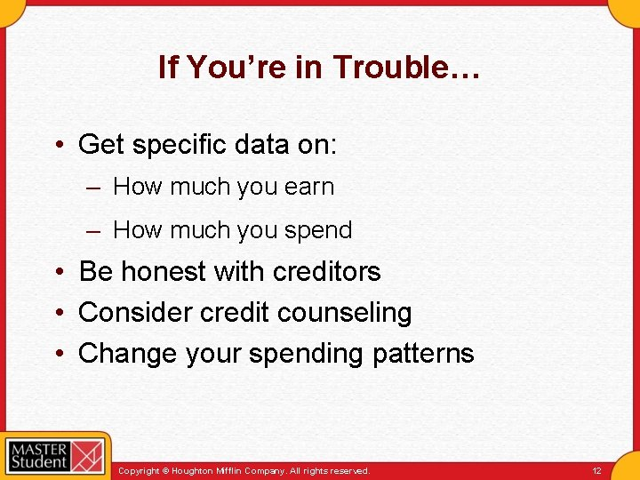 If You're in Trouble… • Get specific data on: – How much you earn