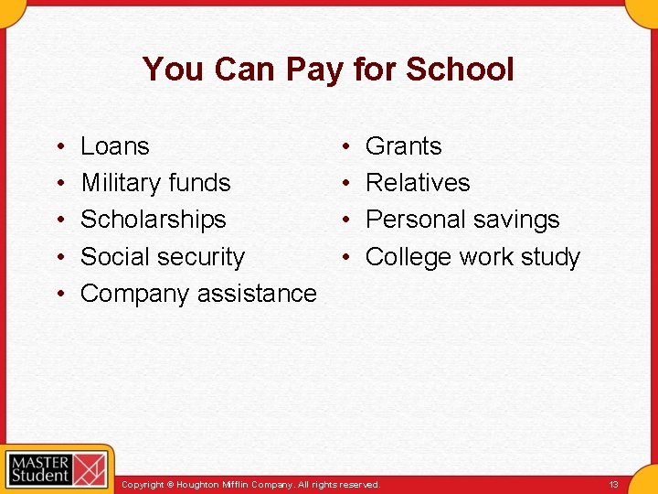 You Can Pay for School • • • Loans Military funds Scholarships Social security