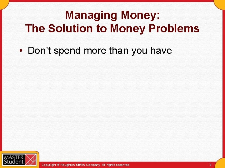 Managing Money: The Solution to Money Problems • Don't spend more than you have