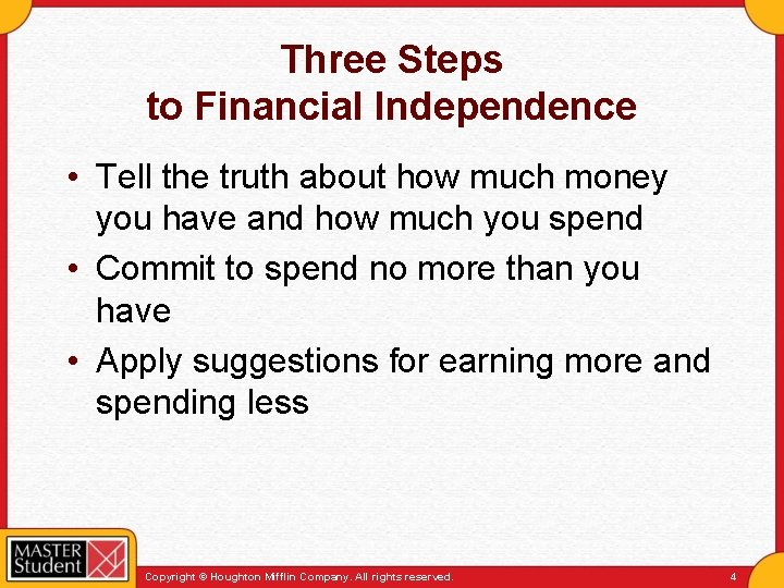 Three Steps to Financial Independence • Tell the truth about how much money you