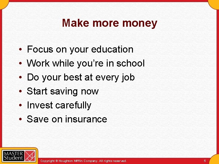 Make more money • • • Focus on your education Work while you're in