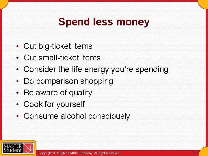 Spend less money • • Cut big-ticket items Cut small-ticket items Consider the life