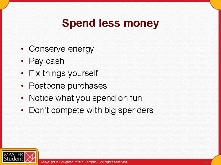 Spend less money • • • Conserve energy Pay cash Fix things yourself Postpone