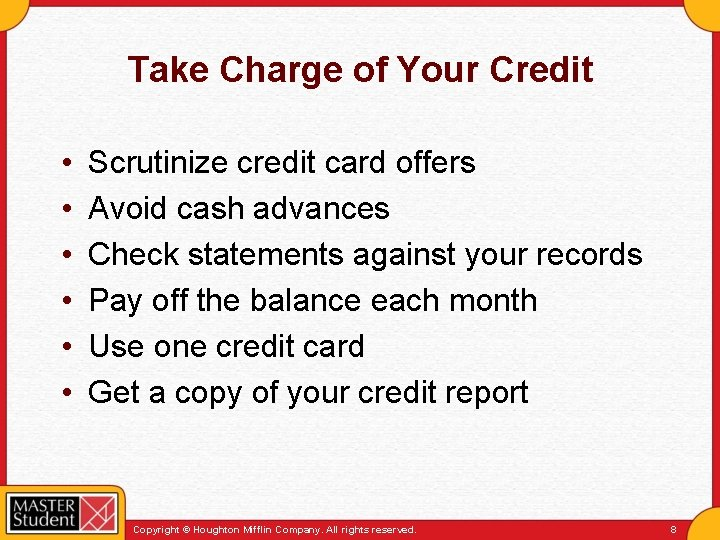 Take Charge of Your Credit • • • Scrutinize credit card offers Avoid cash