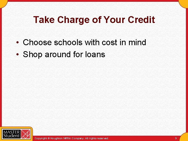 Take Charge of Your Credit • Choose schools with cost in mind • Shop