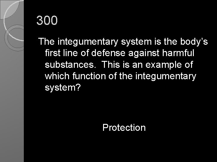 300 The integumentary system is the body's first line of defense against harmful substances.
