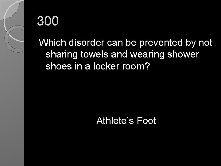 300 Which disorder can be prevented by not sharing towels and wearing shower shoes