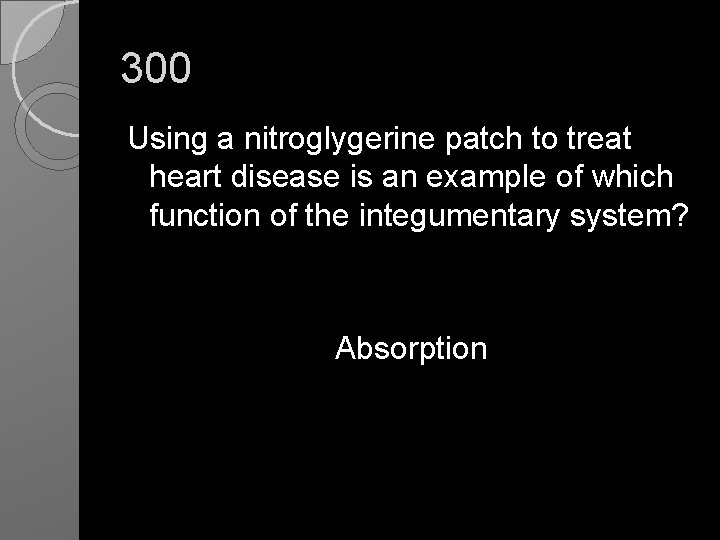 300 Using a nitroglygerine patch to treat heart disease is an example of which