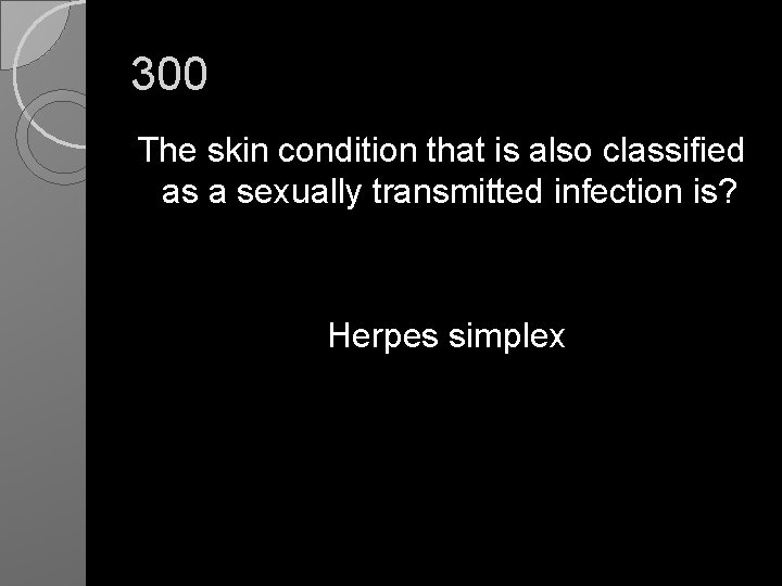 300 The skin condition that is also classified as a sexually transmitted infection is?