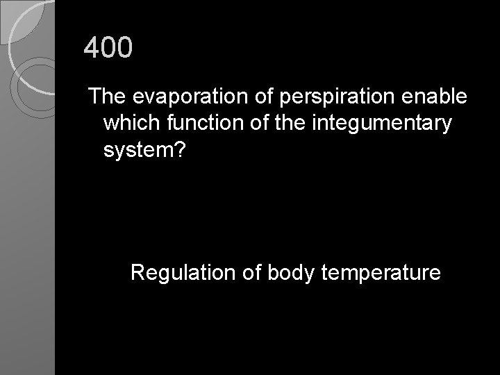 400 The evaporation of perspiration enable which function of the integumentary system? Regulation of