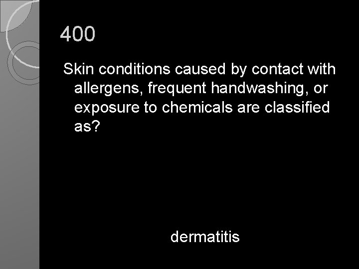 400 Skin conditions caused by contact with allergens, frequent handwashing, or exposure to chemicals
