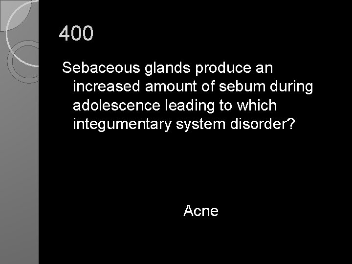 400 Sebaceous glands produce an increased amount of sebum during adolescence leading to which