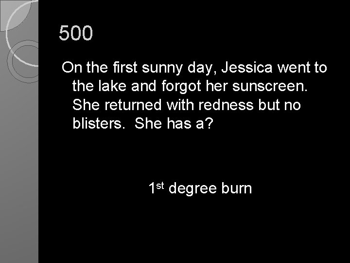 500 On the first sunny day, Jessica went to the lake and forgot her