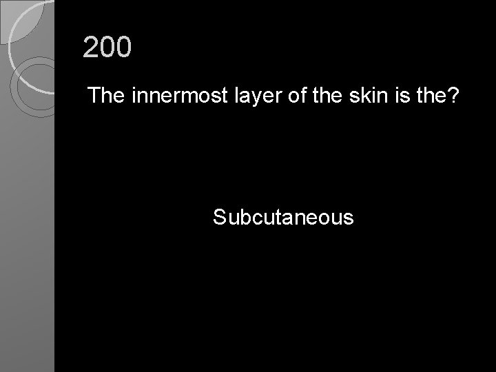 200 The innermost layer of the skin is the? Subcutaneous