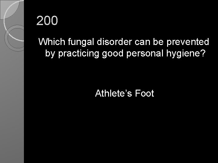 200 Which fungal disorder can be prevented by practicing good personal hygiene? Athlete's Foot