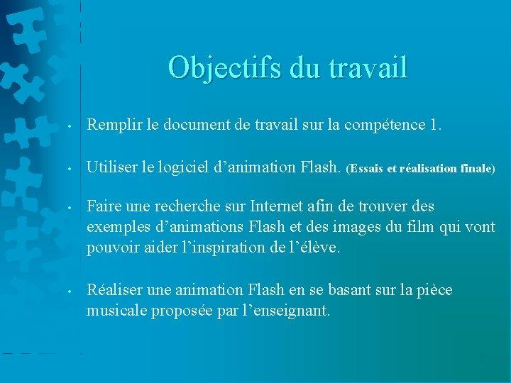 Objectifs du travail • Remplir le document de travail sur la compétence 1. •