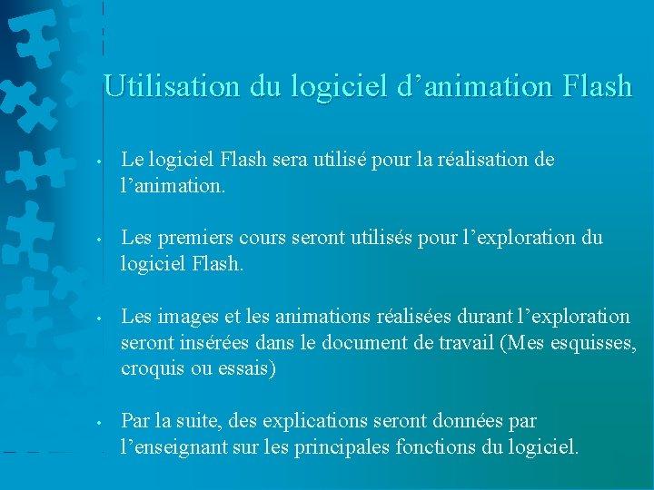 Utilisation du logiciel d'animation Flash • Le logiciel Flash sera utilisé pour la réalisation