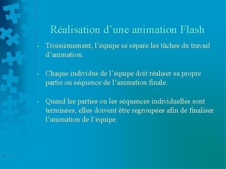Réalisation d'une animation Flash • Troisièmement, l'équipe se sépare les tâches du travail d'animation.