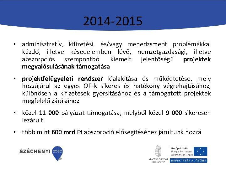 2014 -2015 • adminisztratív, kifizetési, és/vagy menedzsment problémákkal küzdő, illetve késedelemben lévő, nemzetgazdasági, illetve