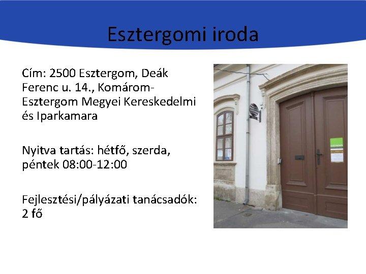 Esztergomi iroda Cím: 2500 Esztergom, Deák Ferenc u. 14. , Komárom. Esztergom Megyei Kereskedelmi
