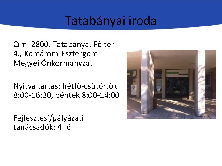 Tatabányai iroda Cím: 2800. Tatabánya, Fő tér 4. , Komárom-Esztergom Megyei Önkormányzat Nyitva tartás:
